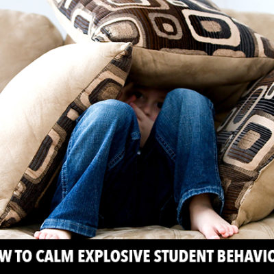How to Calm Explosive Student Behaviour