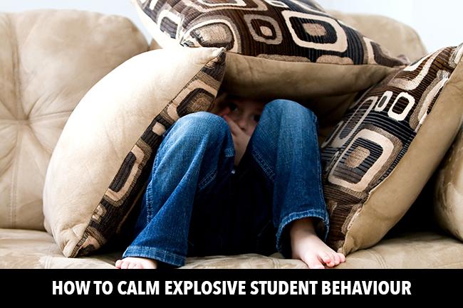 How to Calm Explosive Student Behaviour