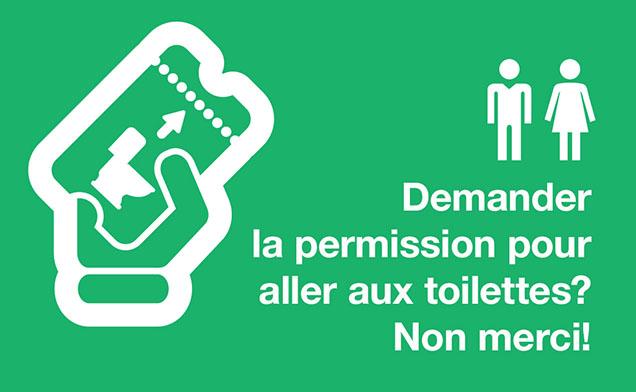 Demander la permission pour aller aux toilettes? Non merci!