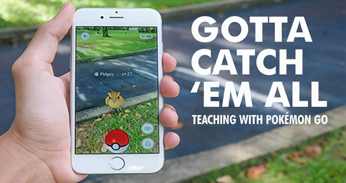 Gotta Catch 'Em All — Teaching with Pokémon Go