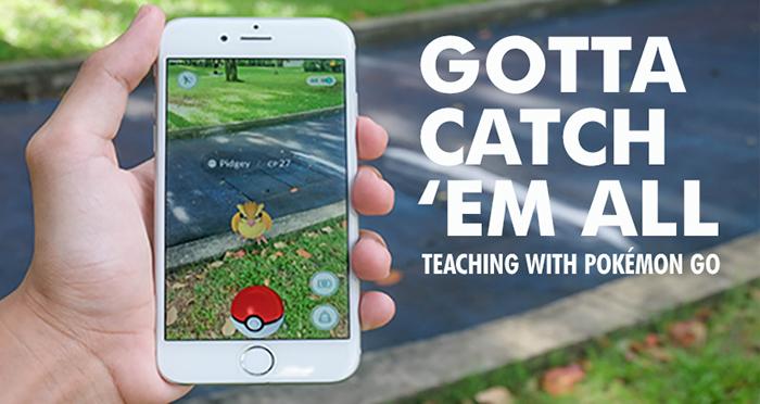 Gotta Catch 'Em All — Teaching with Pokémon Go