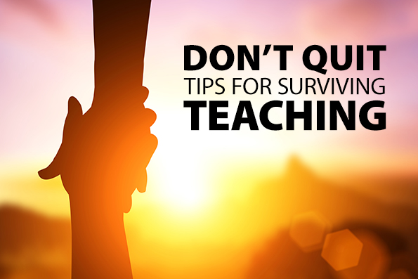 Don't Quit: Tips for Surviving Teaching