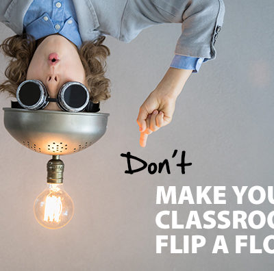 Don't Make Your Classroom Flip, A Flop