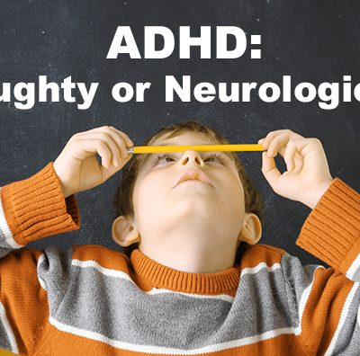 ADHD: Naughty or Neurological?