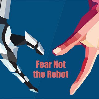 Fear Not The Robot