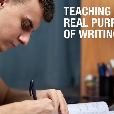 Teaching the Real Purpose of Writing