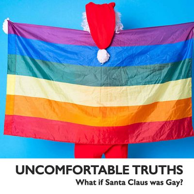 Uncomfortable Truths: What if Santa Claus was Gay?